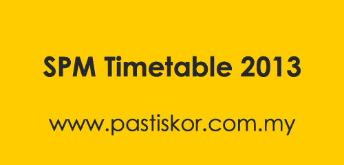 SPM timetable 2013 will only be available 1 month before the exam date