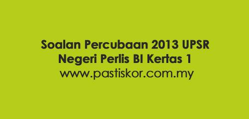 Soalan Percubaan 2013 UPSR Negeri Perlis BI Kertas 1