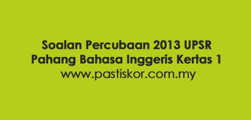 Soalan Percubaan UPSR 2013 - Pahang (Pra Percubaan)