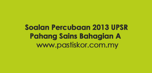 Soalan-Percubaan-2013-UPSR-Pahang-Sains-Bahagian-A