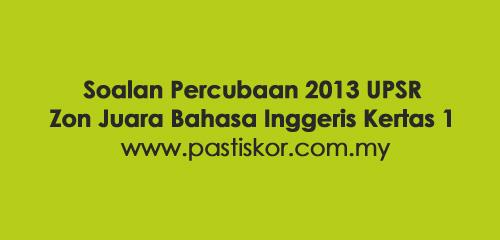 Soalan-Percubaan-2013-UPSR-Zon-Juara-Bahasa-Inggeris-Kertas-1