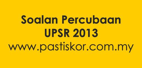 Soalan Percubaan UPSR 2013